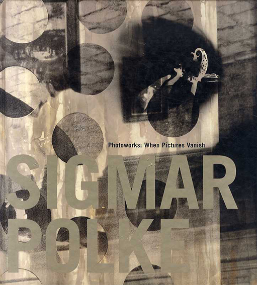 シグマ―・ポルケ Sigmar Polke: Photoworks: When Pictures Vanish/Sigmar Polke