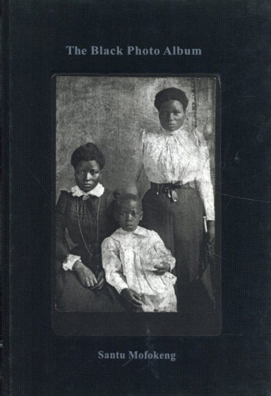 Santu Mofokeng: The Black Photo Album / Look at Me: 1890-1950/James T. Campbell