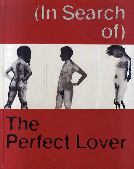 In Search of the Perfect Lover: Works by Louise Bourgeois/ Marlene Dumas/ Paul McCarthy/ Raymond Pettibon/Louise Bourgeois/ Marlene Dumas/ Paul McCarthy/ Raymond Pettibon