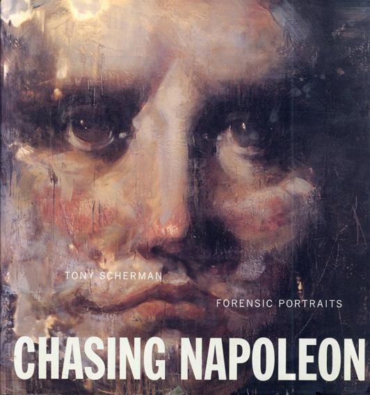 トニー・シャーマン Tony Scherman: Chasing Napolleon: Forensic Portraits/Tony Scherman