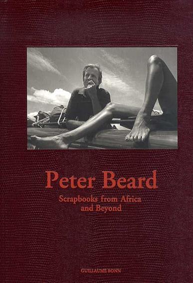 ピーター・ビアード Peter Beard: Scrapbooks from Africa And Beyond/Guillaume Bonn/ Peter Beard