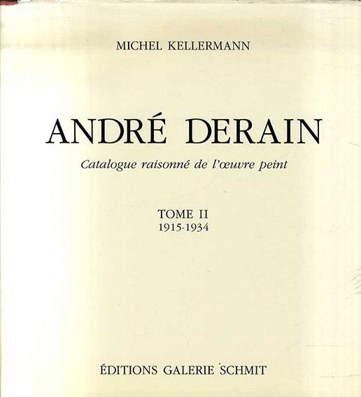 アンドレ・ドラン カタログ・レゾネ Andre Derain: Catalogue Raisonne de l'Oeuvre Peint. Tome2 1915-1934 /Kellermann