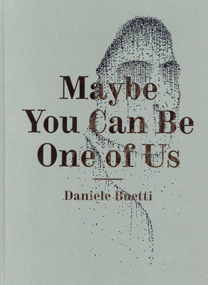 Daniele Buetti: Maybe You Can Be One of Us/