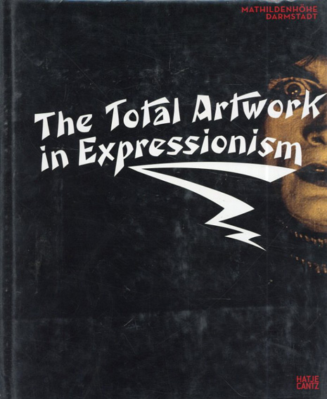 The Total Artwork in Expressionism/Wolfgang Pehnt/ Thomas Anz/ Gottfried Benn/ Claudia Dillmann編