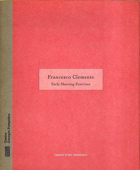 フランチェスコ・クレメンテ Francesco Clemente: Early Morning Exercises/Francesco Clemente