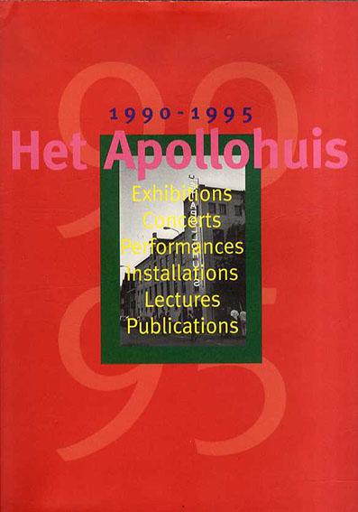 Het Apollohuis: 1990-1995 Exhibitions Concerts Performances Installations Lectures Publications./