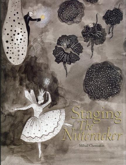 ミハイル・シュミアキン Staging the Nutcracker/Mikhail Chemiakin