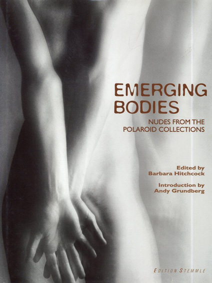 Emerging Bodies: Nudes from the Polaroid Collections/Barbara Hitchcock編