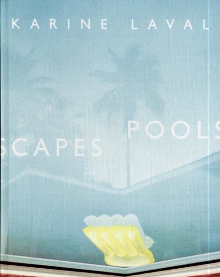 カリーヌ・ラヴェル Karine Laval: Poolscapes/Claire Barliant/Karine Laval