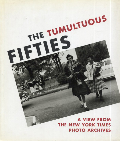 The Tumultuous Fifties: A View from the New York Times Photo Archives/Dreishpoon/Trachtenberg