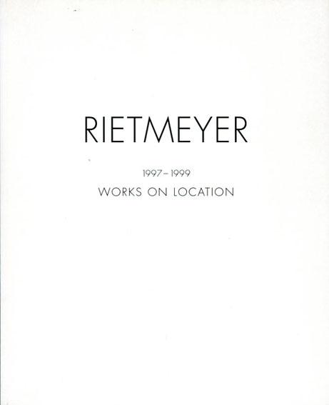 Rietmeyer: 1997-1999 Works On Location/