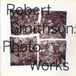 ロバート・スミッソン Robert Smithson: Photo Works/Robert A. Sobieszekのサムネール