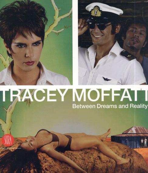 トレーシー・モファット Tracey Moffatt: Between Dreams and Reality/