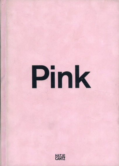 Pink: The Exposed Color in Contemporary Art And Culture ピンク 現代美術と文化における、あらわになる色/Barbara Nemitz編