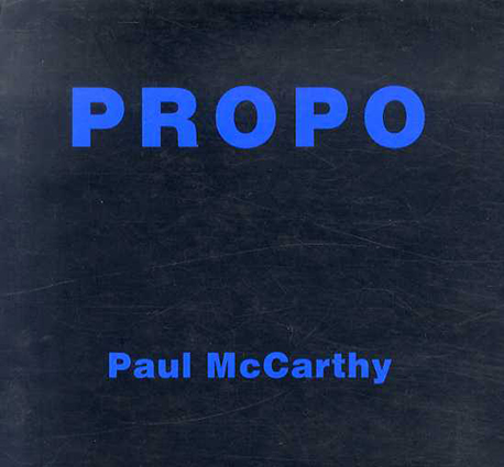 ポール・マッカーシー Paul McCarthy: Propo/Paul McCarthy Fredrik Nilsen