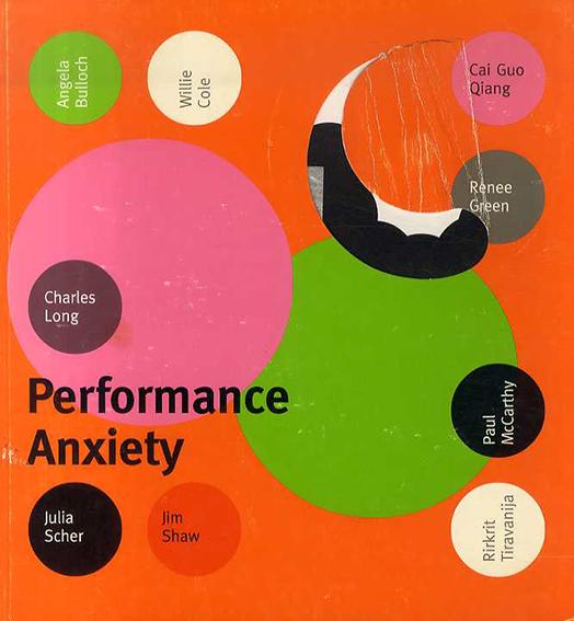 Performance Anxiety/Angela Bulloch/ Cai Guo Qiang/ Willie Cole/ Renee Green/ Charles Long/ Paul McCarthy/ Julia Scher/ Jim Shaw/ Rirkrit Tiravanija