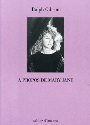 ラルフ・ギブソン写真集: Ralph Gibson A Propos De Mary Jane/