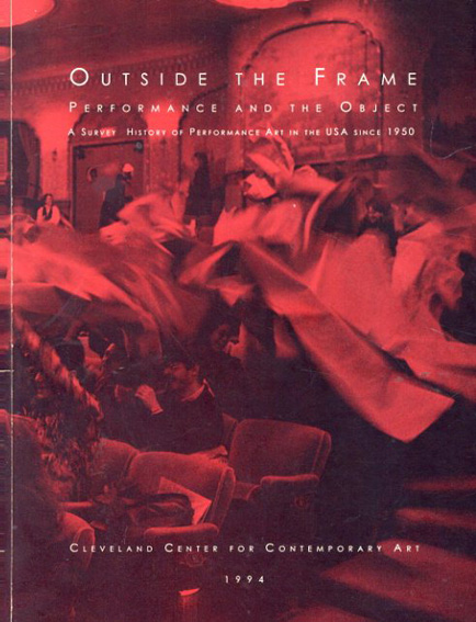 Outside the Frame Performance and the Object A Survey History of Performance Art in the USA Since 1950/