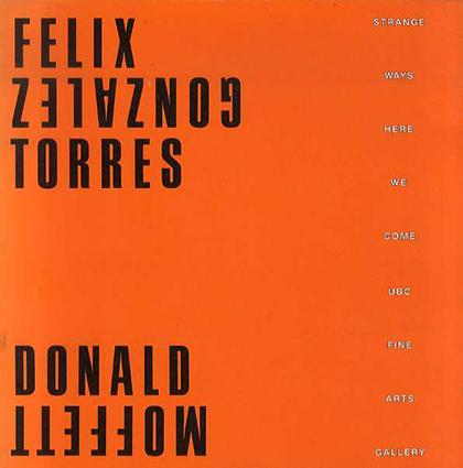 フェリックス・ゴンザレス・トレス/ドナルド・モフェット Felix Gonzalez-Torres and Donald Moffett: Strange Ways Here We Come/