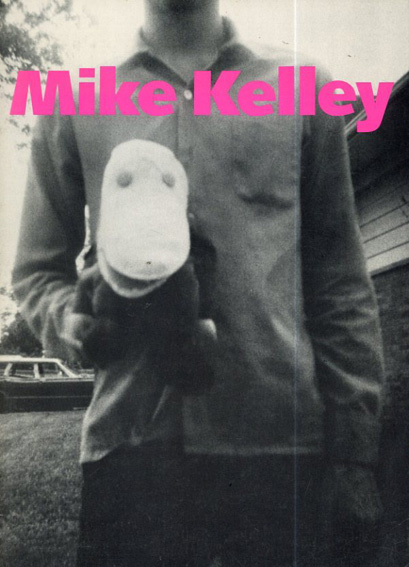 マイク・ケリー Mike Kelley: Three Projects: Half a Man from My Institution to Yours, Pay for Your Pleasure/