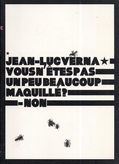 ジーン・リュック・ヴァーナ Jean-Luc Verna: Vous n'etes pas un peu beaucoup maquille ? - Non/