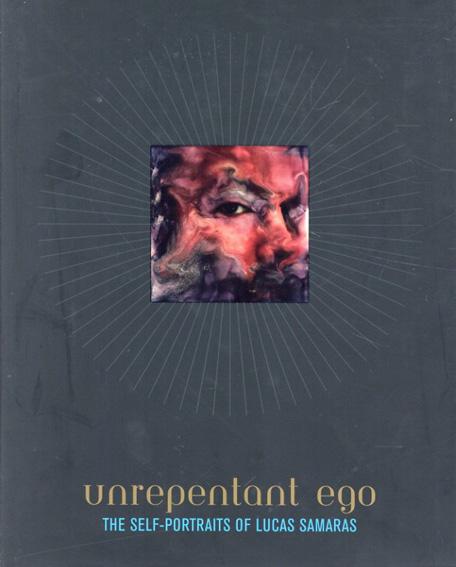 ルーカス・サマラス : Unrepentant Ego The Self-Portraits of Lucas Samaras/