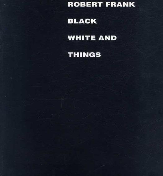 ロバート・フランク写真集 Robert Frank: Black White And Things/Robert Frank