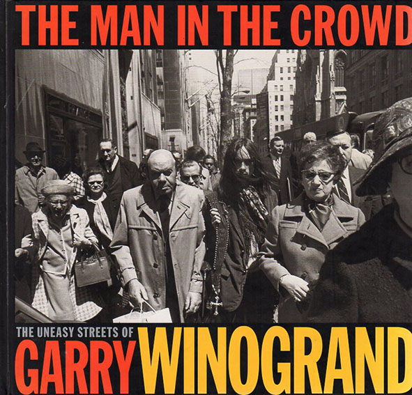 ゲイリー・ウィノグランド写真集 The Man in the Crowd: The Uneasy Streets of Garry Winogrand/Garry Winogrand