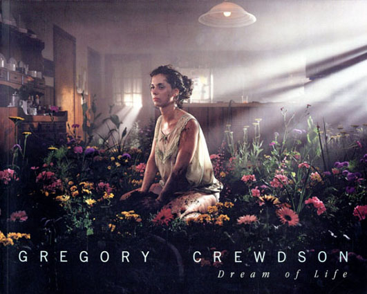 グレゴリー・クルードソン Gregory Crewdson: Dream of Life/Gregory Crewdson/ Darcey Steinke