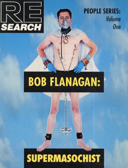 ボブ・フラナガン Bob Flanagan: Supermasochist: Re Search People Series) /Andrea Juno/V.Vale編