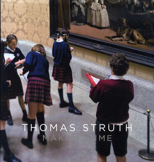 トーマス・シュトゥルート写真集 Thomas Struth: Making Time /Thomas Struth