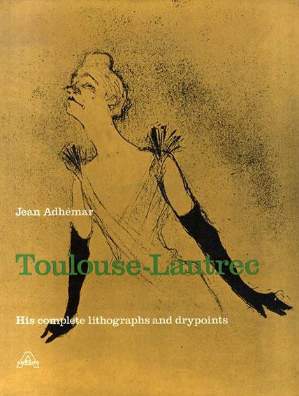 トゥールーズ=ロートレック Toulouse-Lautrec: His Complete Lithographs and Drypoints/Toulouse-Lautrec