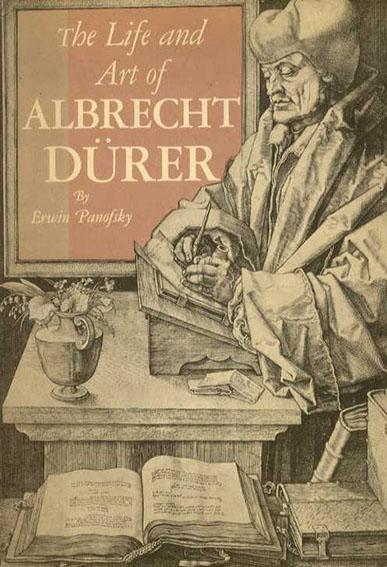 アルブレヒト・デューラー Albrecht Durer: Life and Art of Albrecht Durer/Erwin Panofsky
