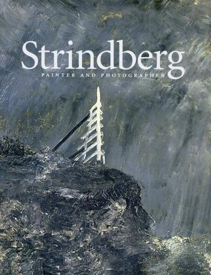 ヨハン・アウグスト・ストリンドベリ Strindberg: Painter and Photographer/Per Hedstroem/Douglas Feuk/Erik Hoeoek/Agneta Lalander