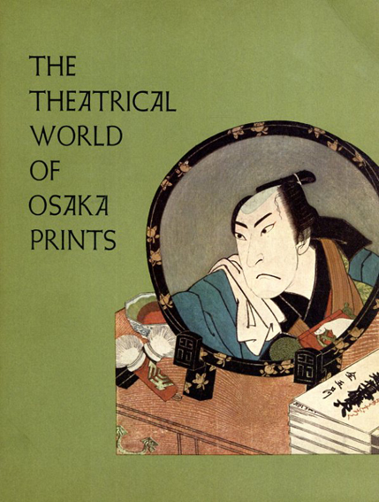 The Theatrical World of Osaka Prints /Roger S. Keyes