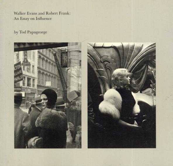 ウォーカー・エヴァンス/ロバート・フランク Walker Evans And Robert Frank: An Essay on Influence/Tod Papageorge