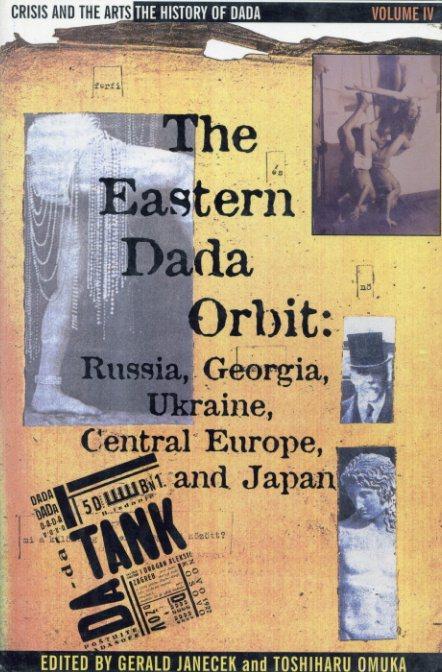 The Eastern Dada Orbit: Russia, Georgia, Ukraine, Central Europe And Japan/Stephen C. Foster編
