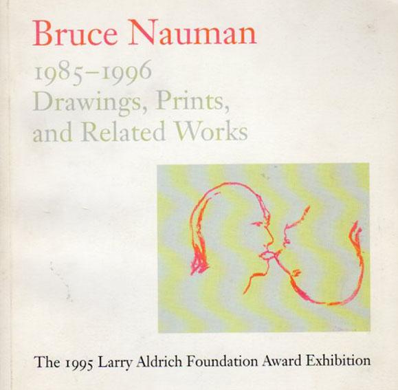 ブルース・ナウマン Bruce Nauman: 1985-1996 Drawings, Prints, and Related Works/Jill Snyder/Ingrid Schaffner