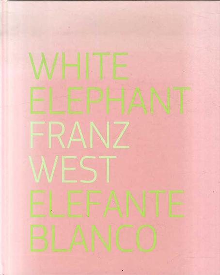 フランツ・ヴェスト Franz West: Elefante Blanco/White Elephant/Patrick Charpenel/Michel Blancsube/Veit Loers/Franz West