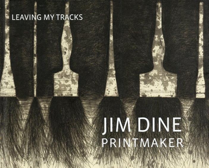 ジム・ダイン Jim Dine Printmaker: Leaving My Tracks/Clifford S. Ackley/Patrick Murphy