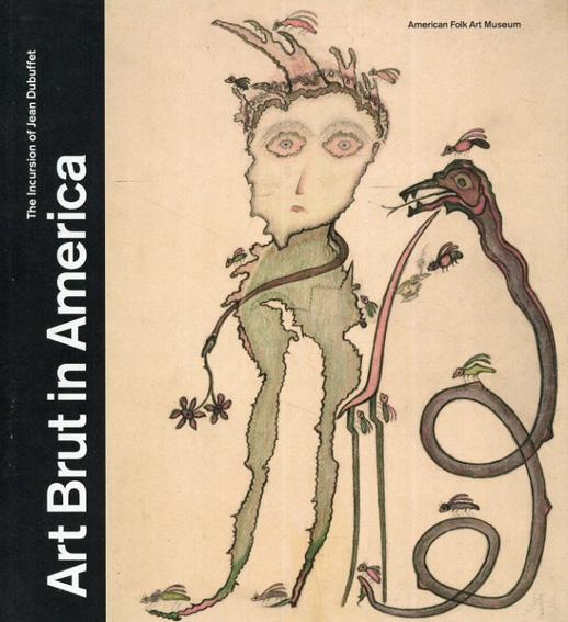 Art Brut in America: The Incursion of Jean Dubuffet/Valérie Rousseau/Sarah Lombardi/Kent Minturn/Jill Shaw/Jean Dubuffet
