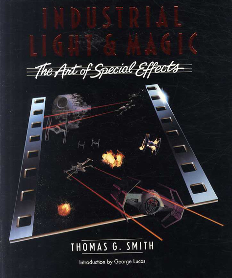 Industrial Light & Magic:  The Art of Special Effects/Thomas G. Smith/ George Lucas