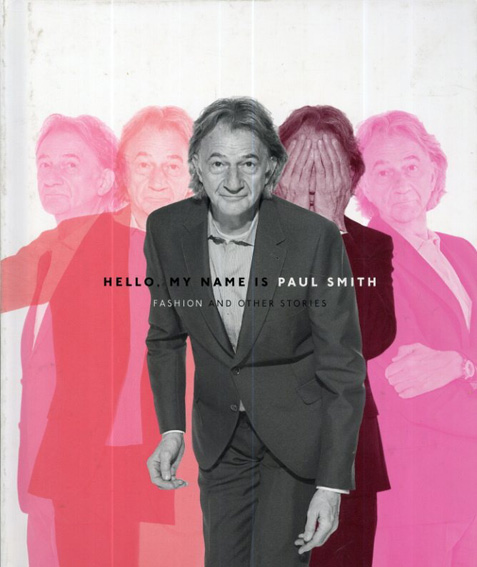 Hello, My Name is Paul Smith: Fashion and Other Stories/Sir Paul Smith Deyan Sudjic/Donna Loveday/Alan Aboud編