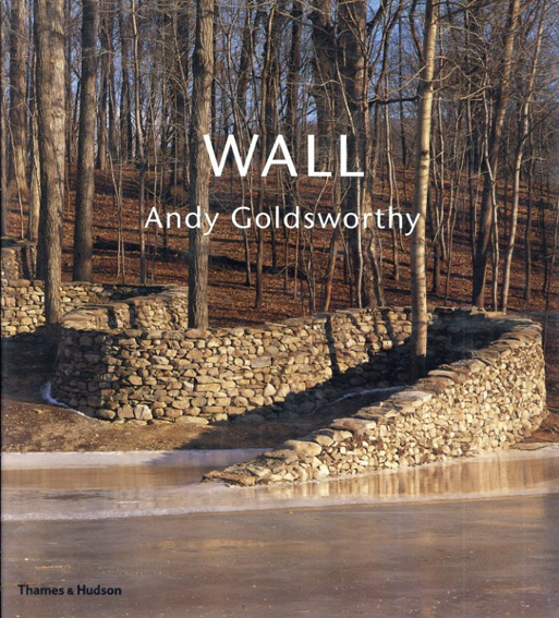 アンディ・ゴールズワージー Andy Goldsworthy: Wall/Andy Goldsworthy