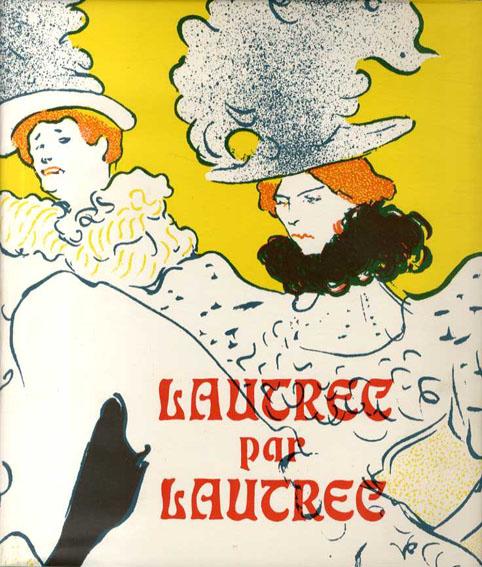 ロートレックによるロートレック Lautrec Par Lautrec/PH.Huisman M.G.Dortu