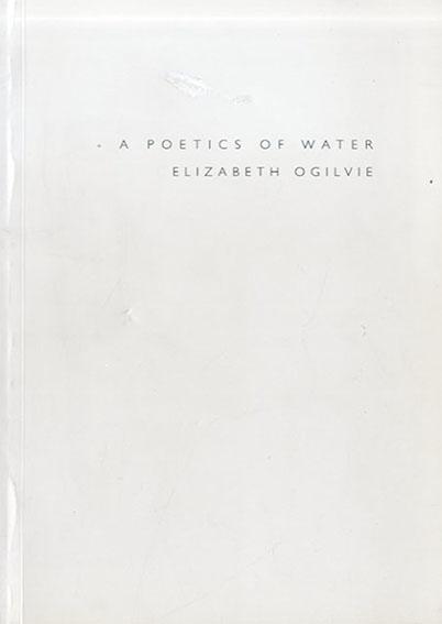 エリザベス・オグリビー A Poetics Of Water/Elizabeth Ogilvie