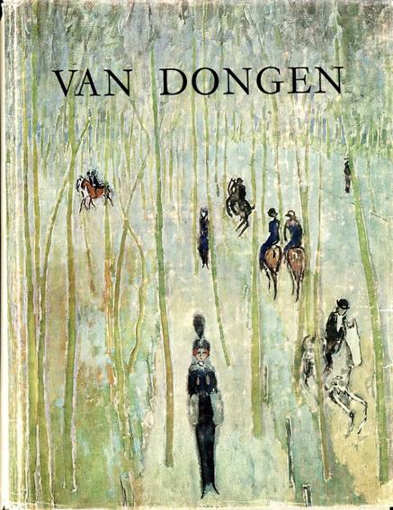 ヴァン・ドンゲン Van Dongen: L'homme et l'artiste - la vie et l'oeuvre/Louis Chaumeil