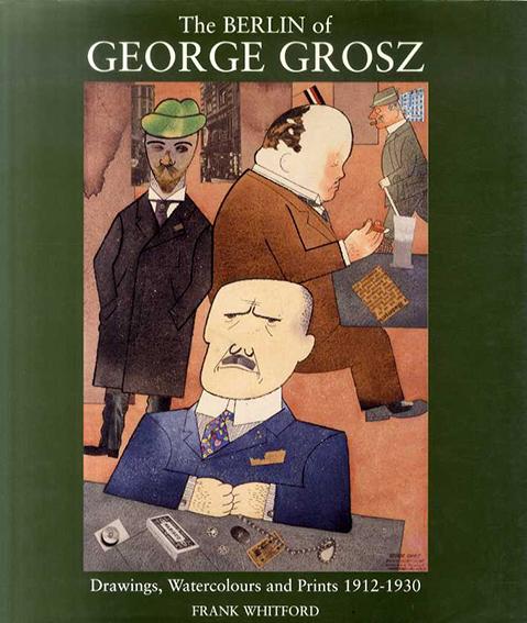 ジョージ・グロス The Berlin of George Grosz: Drawings, Watercolours and Prints, 1912-1930/Frank Whitford編