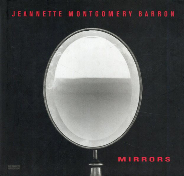 ジャネット・モントゴメリー・バロン Jeannette Montgomery Barron: Mirrors/