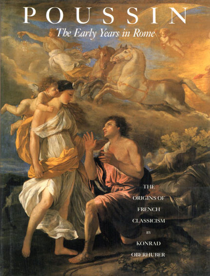 ニコラ・プッサン Poussin: The Early Years in Rome: The Origins of French Classicism/Konrad Oberhuber